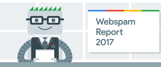 How we fought webspam - Webspam Report 2017