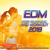 EDM For Running And Workout 2018 - Electronic Dance Music For Running, Fitness And Workout.