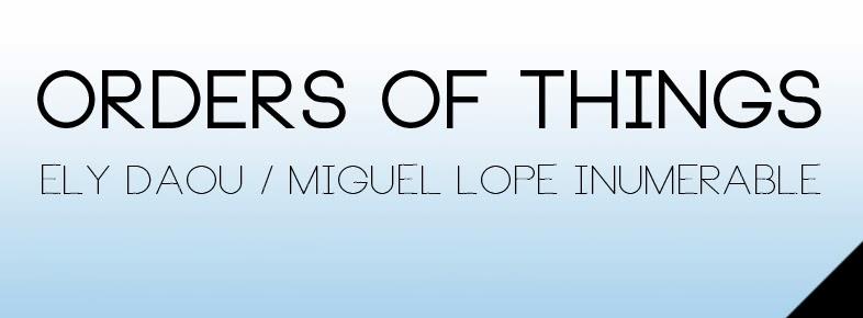 Ely Daou & Miguel Lope Inemurable: Orders of things.