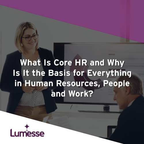 What is Core HR and Why Is It the Basis for Everything in Human Resources, People, and Work