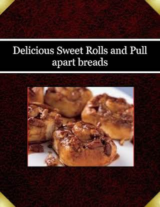 Delicious Sweet Rolls and Pull apart breads