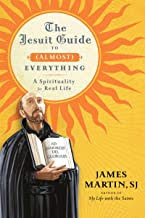 THE JESUIT GUIDE TO (ALMOST) EVERYTHING A SPIRITUALITY FOR REAL LIFE