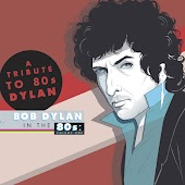 A Tribute To 80s Dylan (Bob Dylan In The 80s: Volume One)