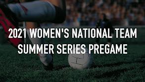 2021 Women's National Team Summer Series Pregame thumbnail