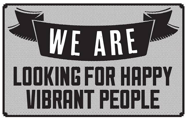 We are looking for HAPPY VIBRANT PEOPLE!