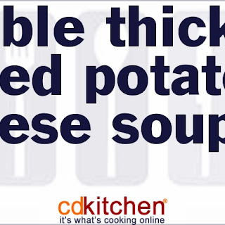 Double Thick Baked Potato-Cheese Soup.