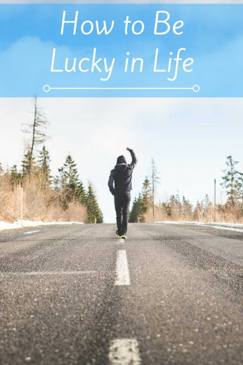 How to Be Lucky in Life
