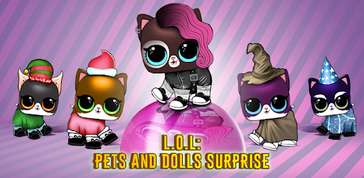 L.O.L. Pets and Dolls Surprise for PC