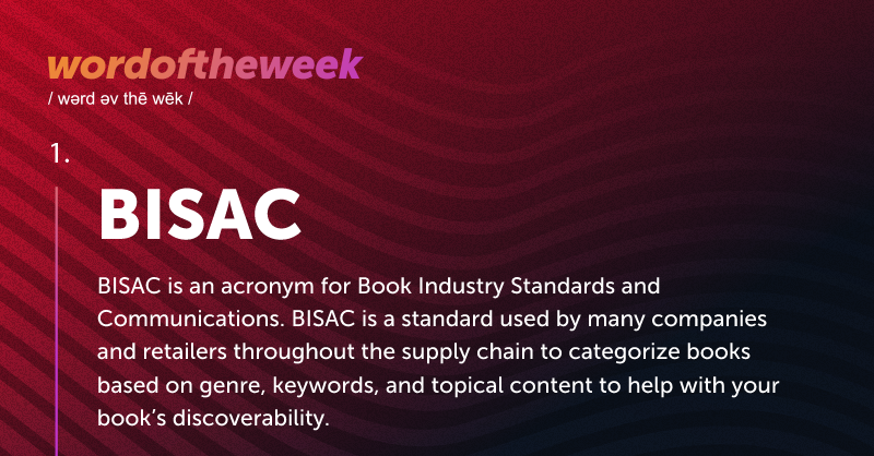 BISAC - Definition: BISAC is an acronym for Book Industry Standards and Communications.