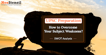How to overcome your subject weaknesses during UPSC Civil Services Exam?