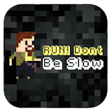Run! Don't be slow