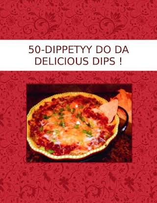 50-DIPPETYY DO  DA DELICIOUS DIPS !