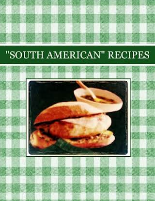 """""""SOUTH AMERICAN"""" RECIPES"""
