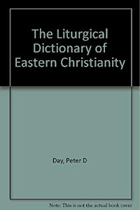 THE LITURGICAL DICTIONARY OF EASTERN CHRISTIANITY
