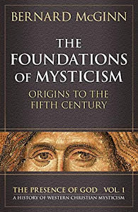 THE FOUNDATIONS OF MYSTICISM ORIGINS TO THE FIFTH CENTURY