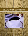 GRAVY  ONLY COOKBOOK