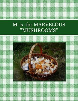 "M-is -for  MARVELOUS ""MUSHROOMS"""