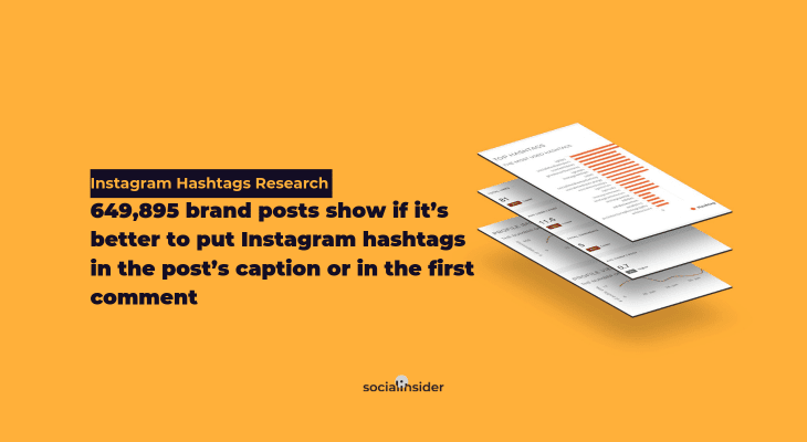 649,895 Brand Posts Study Research: Place Instagram Hashtags in Caption or First Comment? Source: Socialinsider
