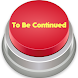 To Be Continued Button
