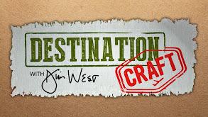 Destination Craft With Jim West thumbnail