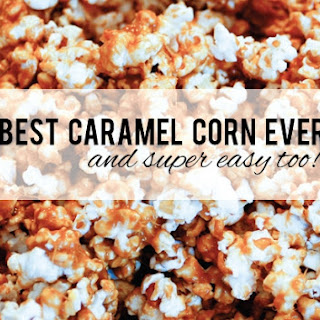 Best Caramel Corn Recipe Ever