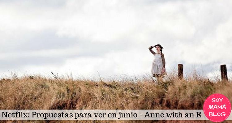 Netflix: Propuestas para ver en junio: Anne with an E   Soy Mama Blog