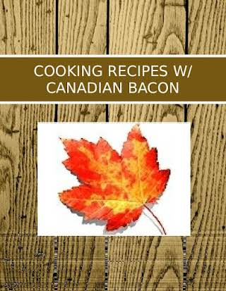 COOKING RECIPES W/ CANADIAN BACON