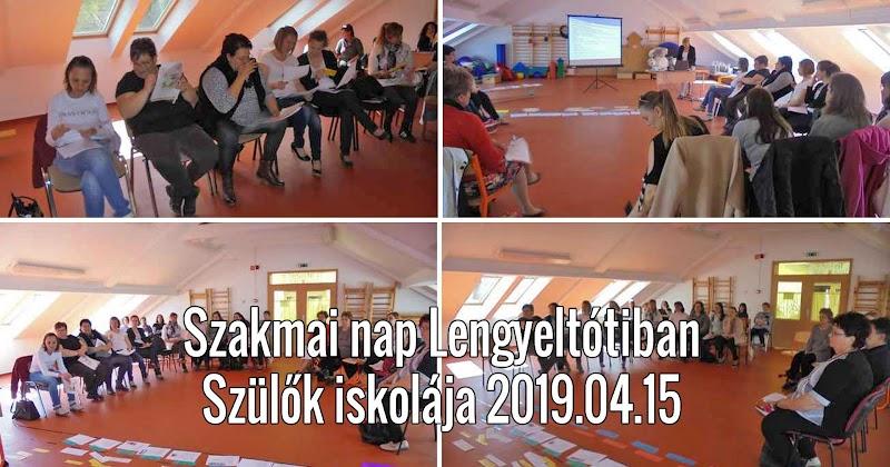 Szakmai nap Lengyeltótiban - Szülők iskolája 2019.04.15