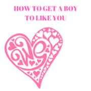 HOW TO GET A BOY TO LIKE YOU