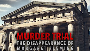 Murder Trial: The Disappearance of Margaret Fleming thumbnail