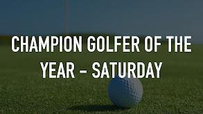 Champion Golfer of the Year - Saturday thumbnail