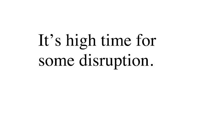 Disrupt to Bullshit