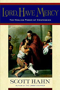 LORD, HAVE MERCY - THE HEALING POWER OF CONFESSION