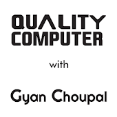 Quality Computers with Gyan Choupal