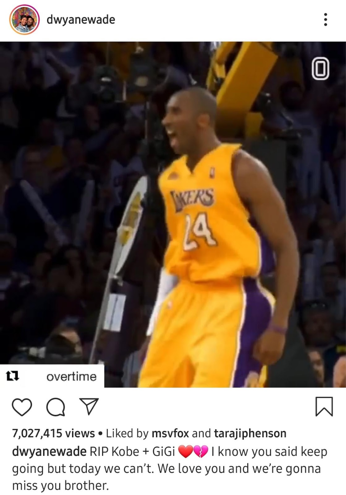 dwyanewade overtime 7,027,415 views • Liked by msvfox and tarajiphenson dwyanewade RIP Kobe + GiGi I know you said keep going but today we can't. We love you and we're gonna miss you brother.