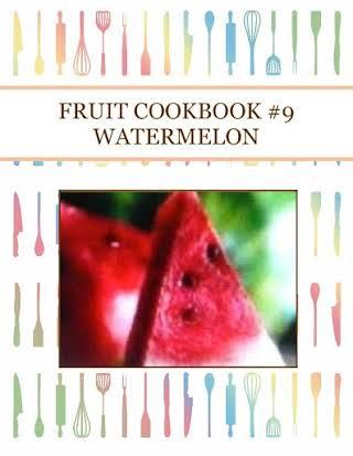 FRUIT COOKBOOK #9 WATERMELON