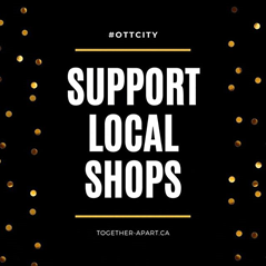 Support local shops. Together-apart.ca #ottcity