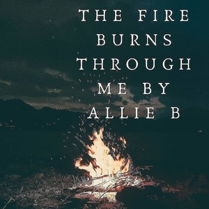 The Fire Burns Through Me Upload Your Music Free