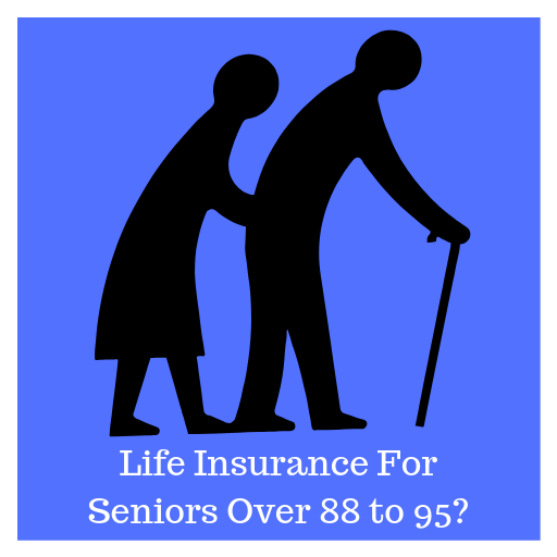 Life Insurance For Seniors Over 88 to 95?