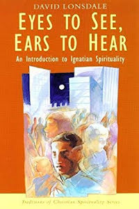 EYES TO SEE, EARS TO HEAR AN INTRODUCTION TO IGNATIAN SPIRITUALITY