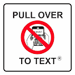 PULL OVER TO TEXT ®