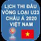 Lịch thi đấu vòng loại U23 châu Á 2020 Việt Nam APK