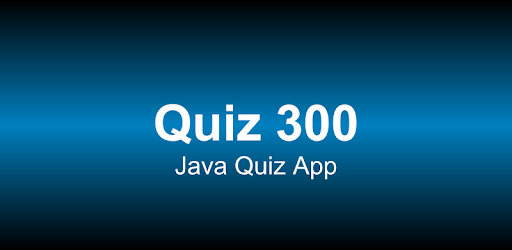 Quiz 300 - Java Questions - Apps on Google Play