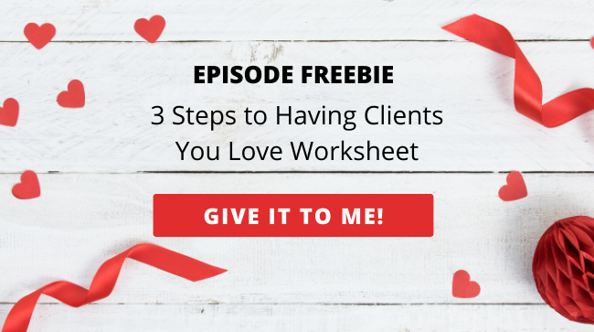 Download Our 3 Steps to Having Clients You Love Worksheet