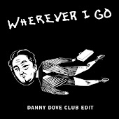 Wherever I Go (Danny Dove Club Edit)