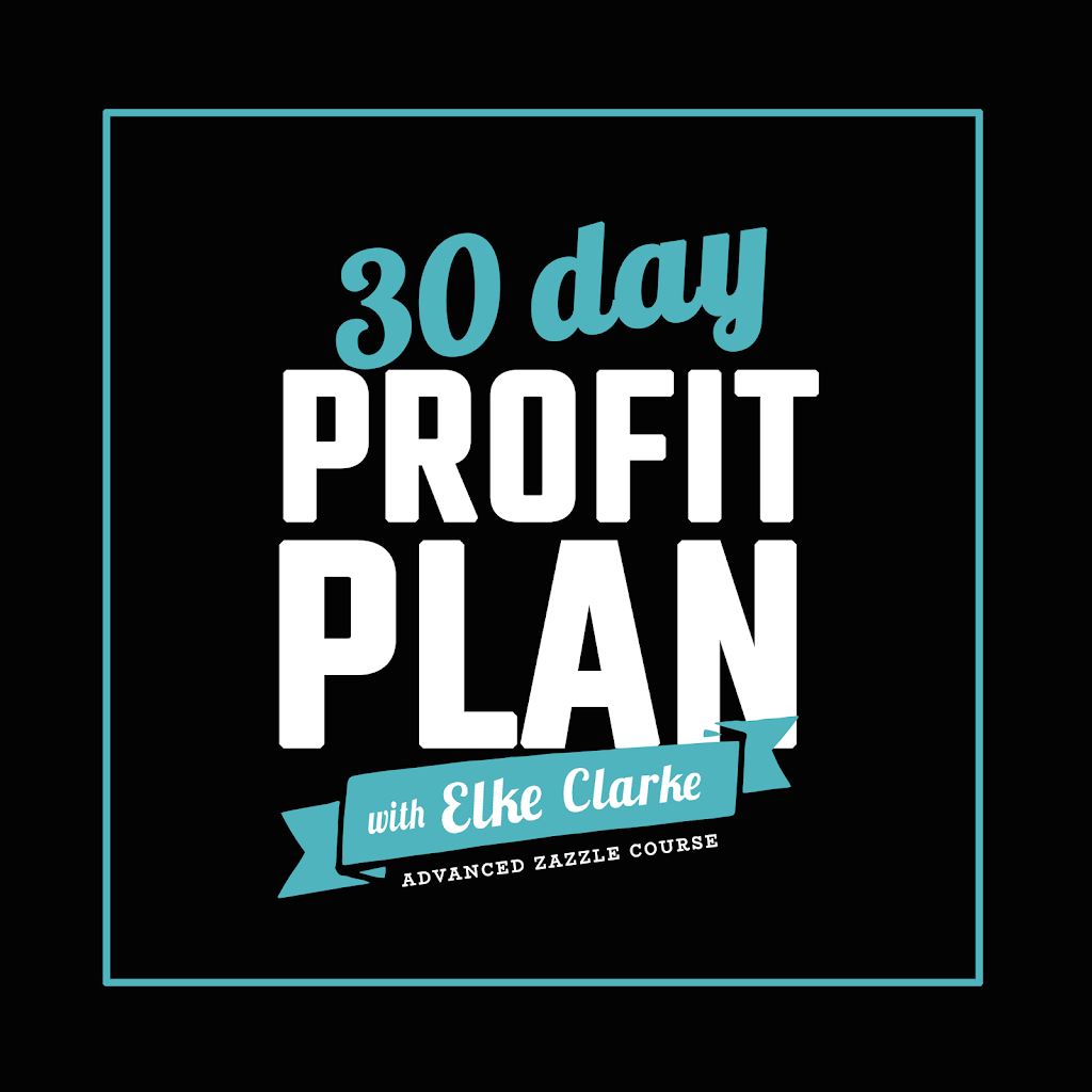 30 Day Profit Plan with Elke Clarke An Advanced Course on How to Make Money on Zazzle