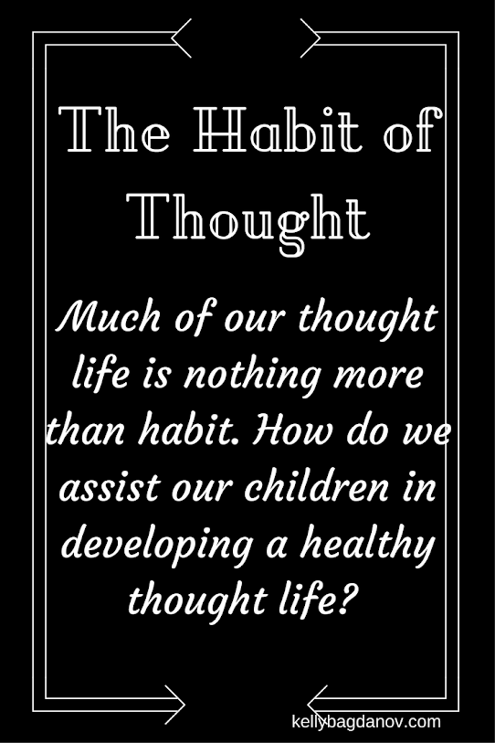Helping our children develop a healthy thought life should be a top priority.Article gives practical tips for helping our children manage their thought life. #kellybagdanov.com #kellybagdanov #homeschool #homeschooling #charlottemason #managingthoughtlife #helpingchildrendevelophealthythoughtlife #education #educationskills #educationresources #homeschoolresources