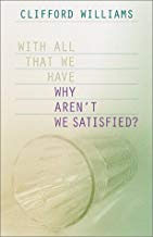 WITH ALL THAT WE HAVE WHY AREN'T WE SATISFIED?