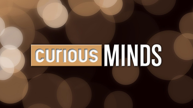 Watch Curious Minds live*