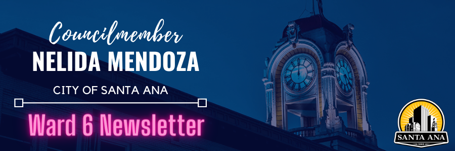 """A blue-toned image of the downtown clock tower at dusk, on the right in the dark side it reads, """"Councilmember Nelida Mendoza, City of Santa Ana, Ward 6 Newsletter"""" and on the bottom right corner there is the logo for the city of santa ana."""